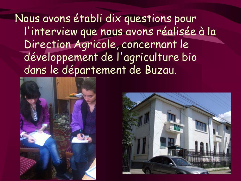 Nous avons établi dix questions pour l interview que nous avons réalisée à la Direction Agricole, concernant le développement de l agriculture bio dans le département de Buzau.