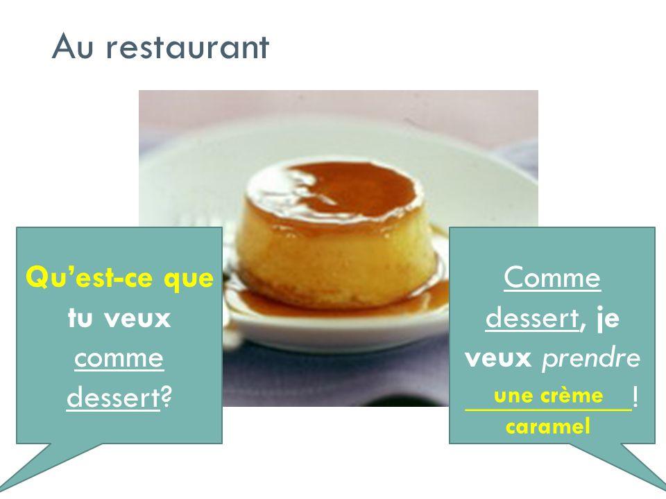 Au restaurant Qu'est-ce que tu veux comme dessert