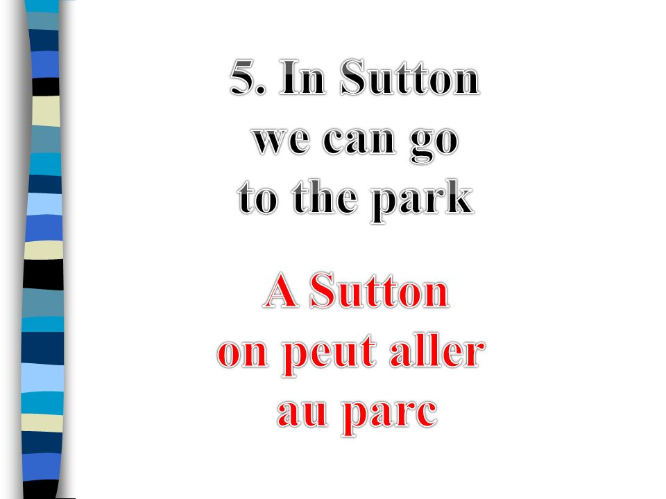 5. In Sutton we can go to the park A Sutton on peut aller au parc