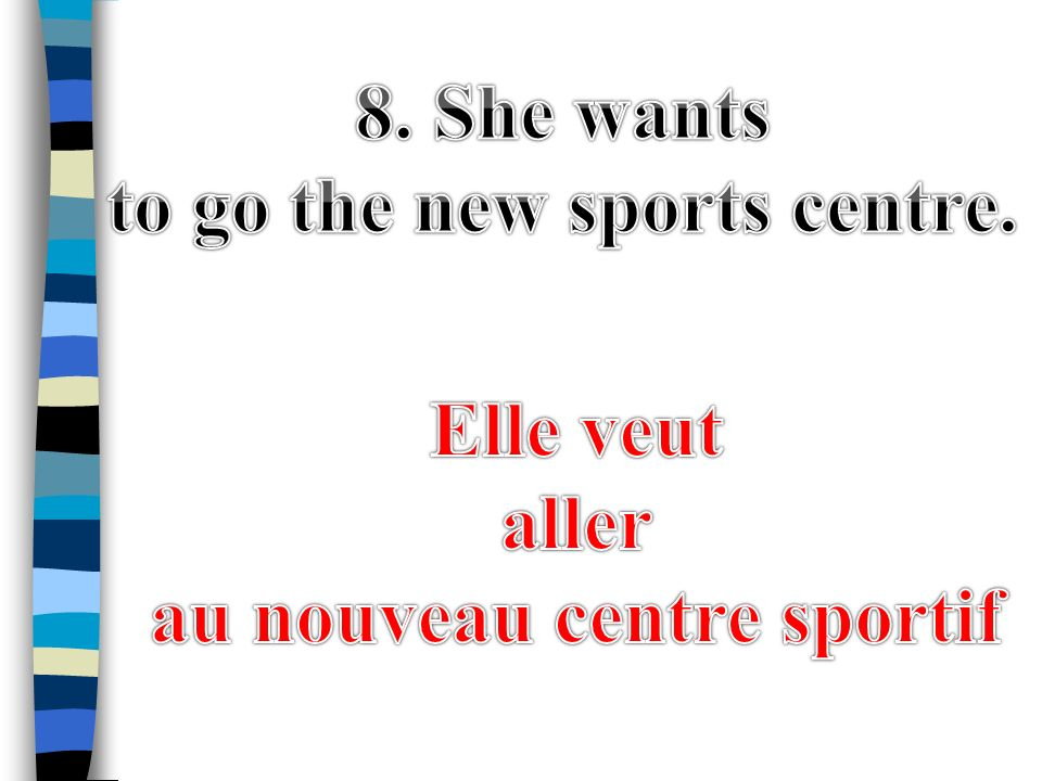 to go the new sports centre. au nouveau centre sportif
