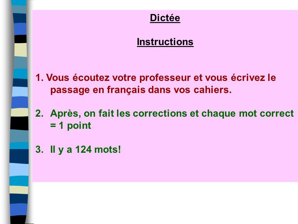 Dictée Instructions. 1. Vous écoutez votre professeur et vous écrivez le passage en français dans vos cahiers.
