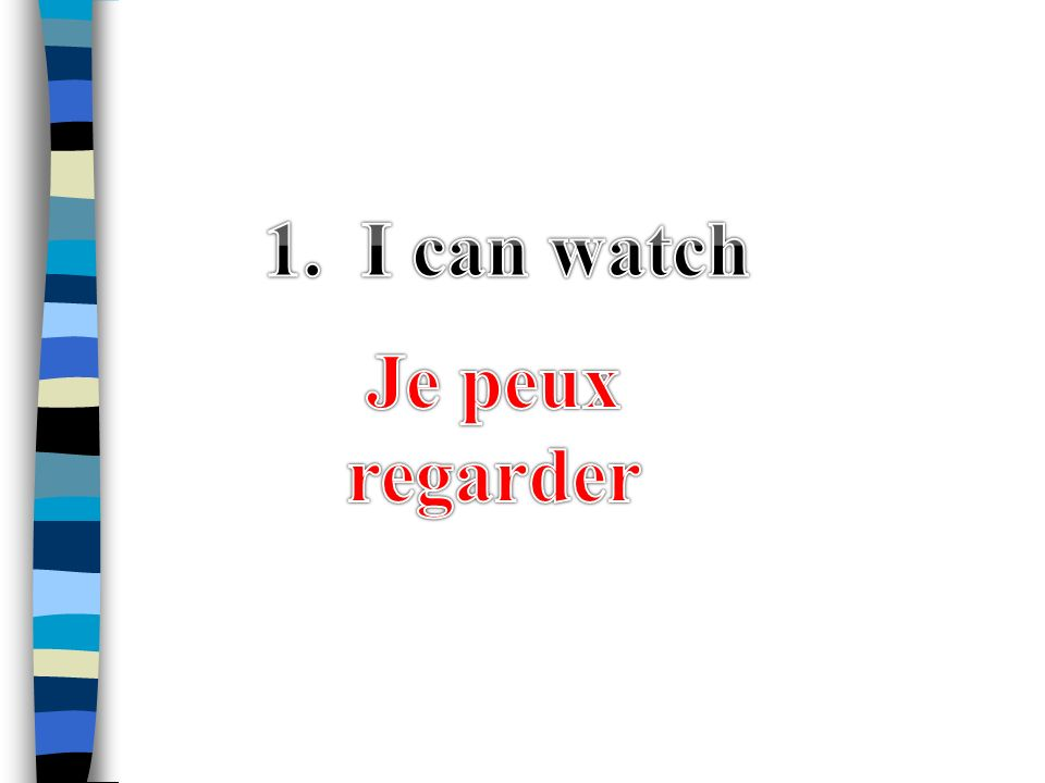 1. I can watch Je peux regarder