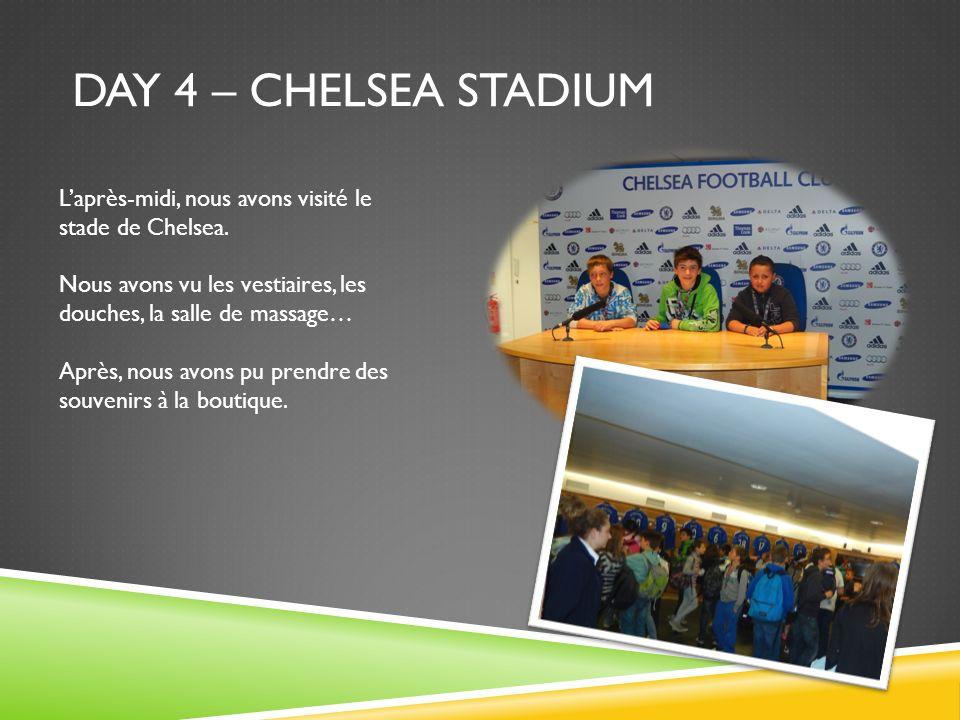 Day 4 – chelsea stadium L'après-midi, nous avons visité le stade de Chelsea. Nous avons vu les vestiaires, les douches, la salle de massage…