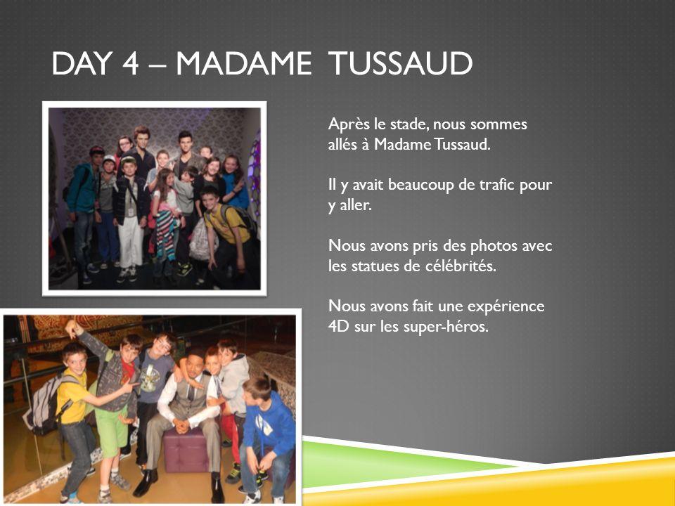 Day 4 – madame tussaud Après le stade, nous sommes allés à Madame Tussaud. Il y avait beaucoup de trafic pour y aller.