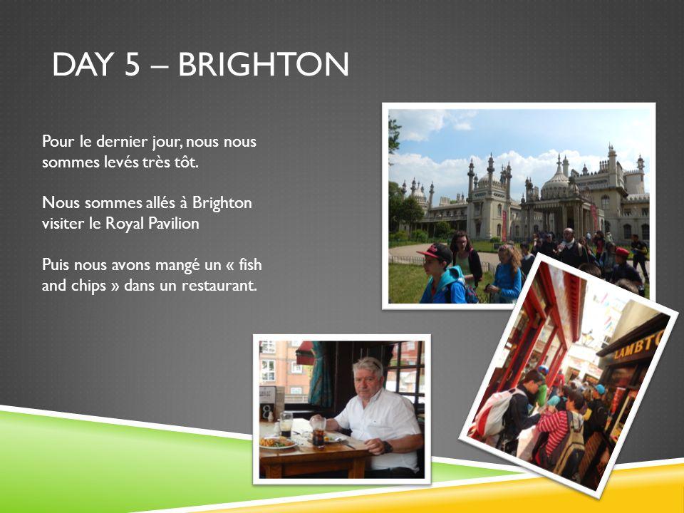 Day 5 – brighton Pour le dernier jour, nous nous sommes levés très tôt. Nous sommes allés à Brighton visiter le Royal Pavilion.