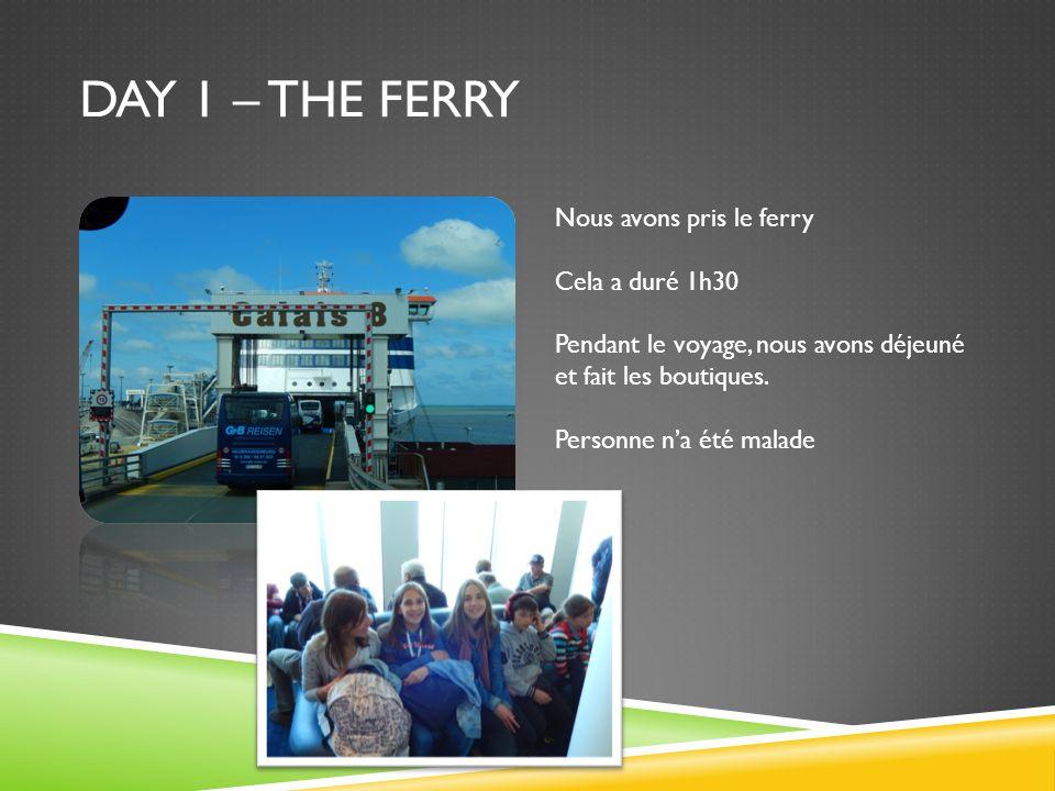 DAY 1 – THE FERRY Nous avons pris le ferry Cela a duré 1h30
