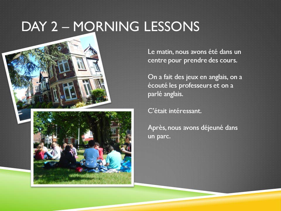 DAY 2 – morning lessons Le matin, nous avons été dans un centre pour prendre des cours.