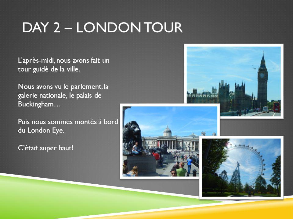 DAY 2 – LONDON TOUR L'après-midi, nous avons fait un tour guidé de la ville.