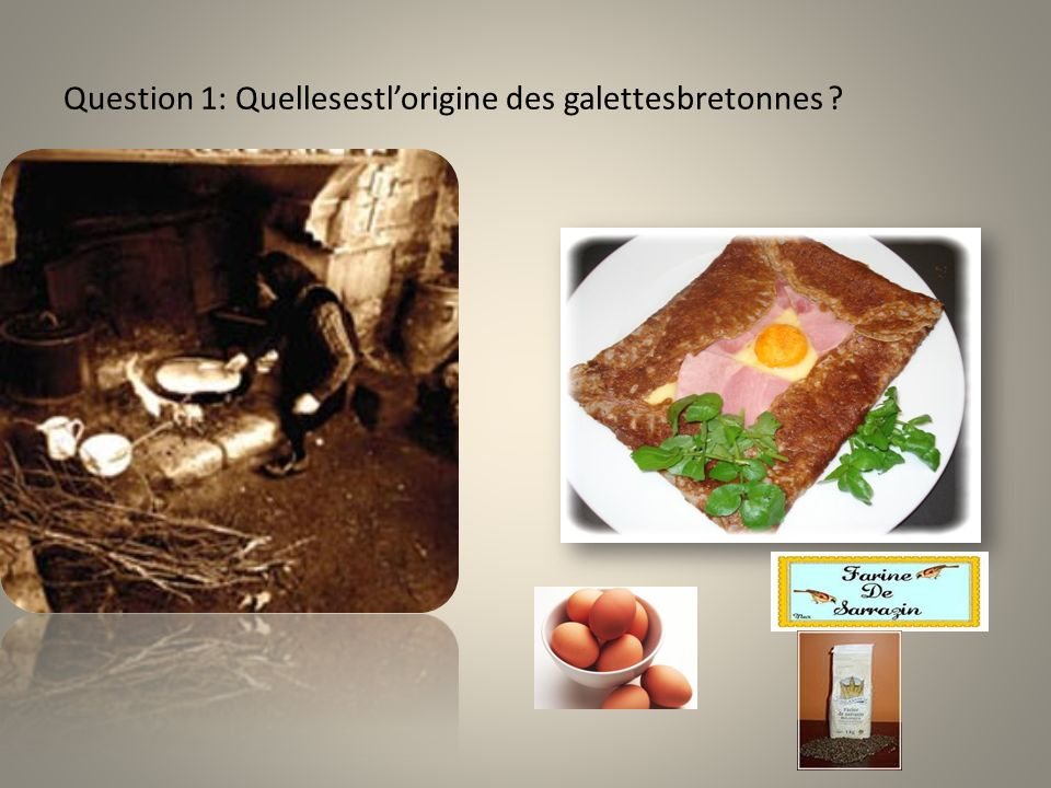 Question 1: Quellesestl'origine des galettesbretonnes