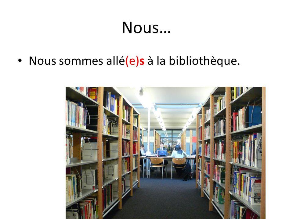 Nous… Nous sommes allé(e)s à la bibliothèque.
