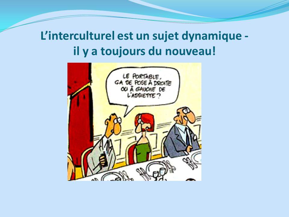 L'interculturel est un sujet dynamique - il y a toujours du nouveau!