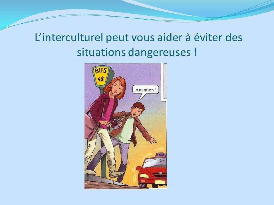 L'interculturel peut vous aider à éviter des situations dangereuses !