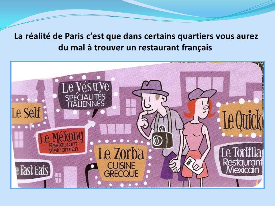 La réalité de Paris c'est que dans certains quartiers vous aurez du mal à trouver un restaurant français