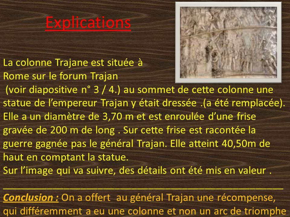 Explications La colonne Trajane est située à Rome sur le forum Trajan