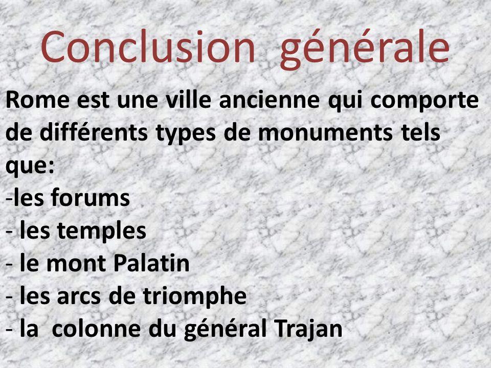 Conclusion générale Rome est une ville ancienne qui comporte de différents types de monuments tels que: