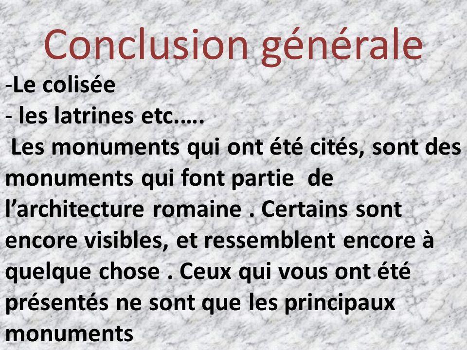 Conclusion générale Le colisée les latrines etc.….