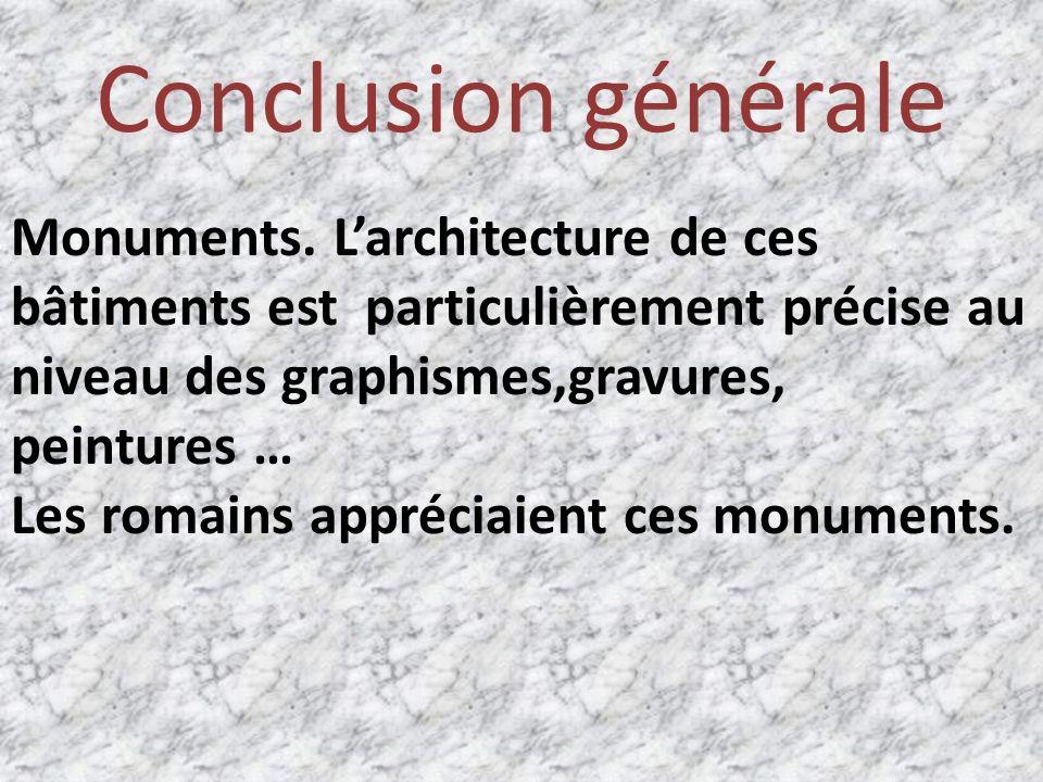 Conclusion générale Monuments. L'architecture de ces bâtiments est particulièrement précise au niveau des graphismes,gravures,