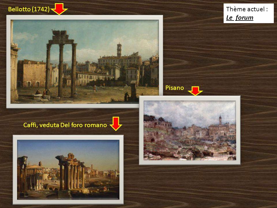 Bellotto (1742) Thème actuel : Le forum Pisano Caffi, veduta Del foro romano