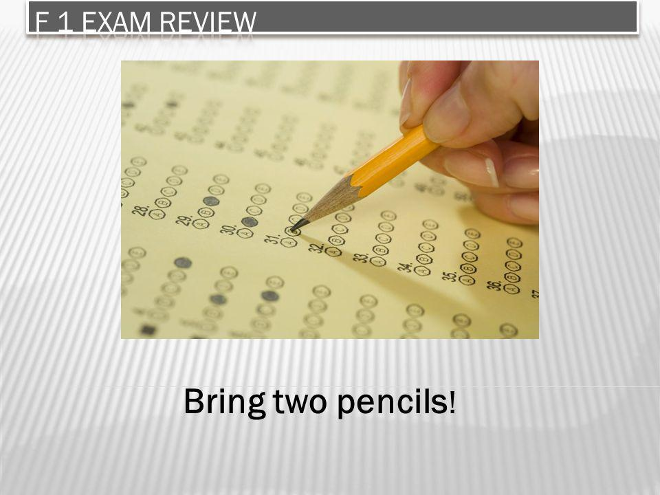 F 1 Exam review Bring two pencils!