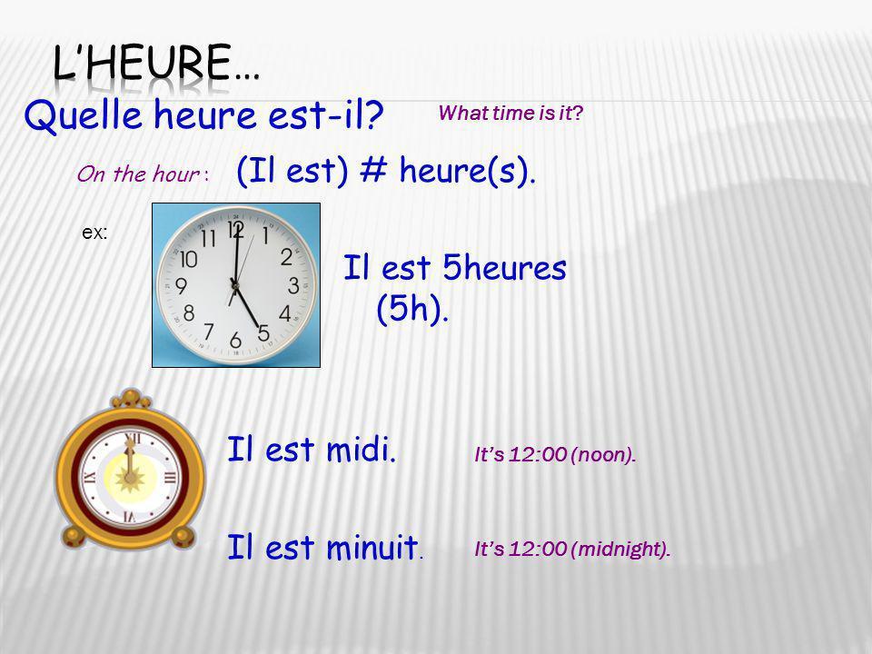 L'heure… Quelle heure est-il Il est 5heures (5h). Il est midi.