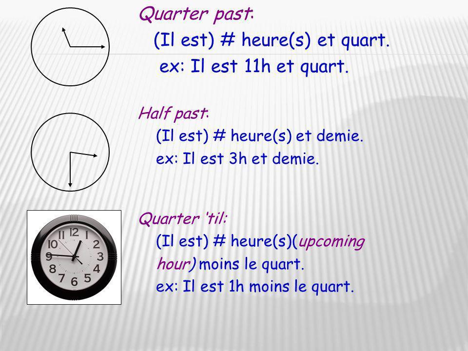 (Il est) # heure(s) et quart. ex: Il est 11h et quart.
