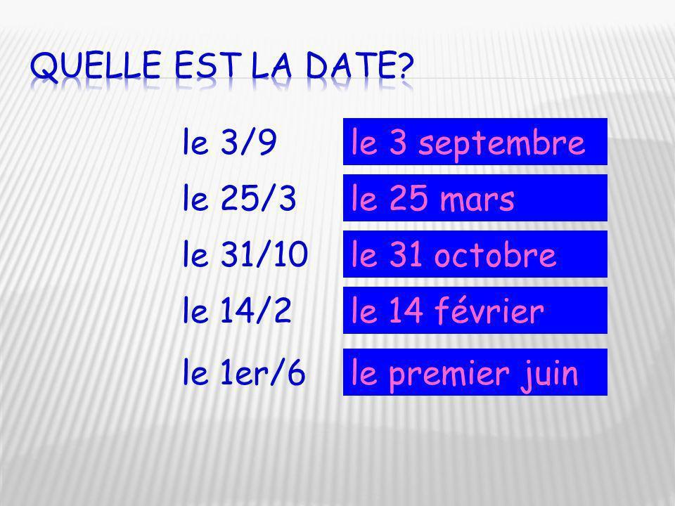 Quelle est la date le 3/9. le 3 septembre. le 25/3. le 25 mars. le 31/10. le 31 octobre. le 14/2.
