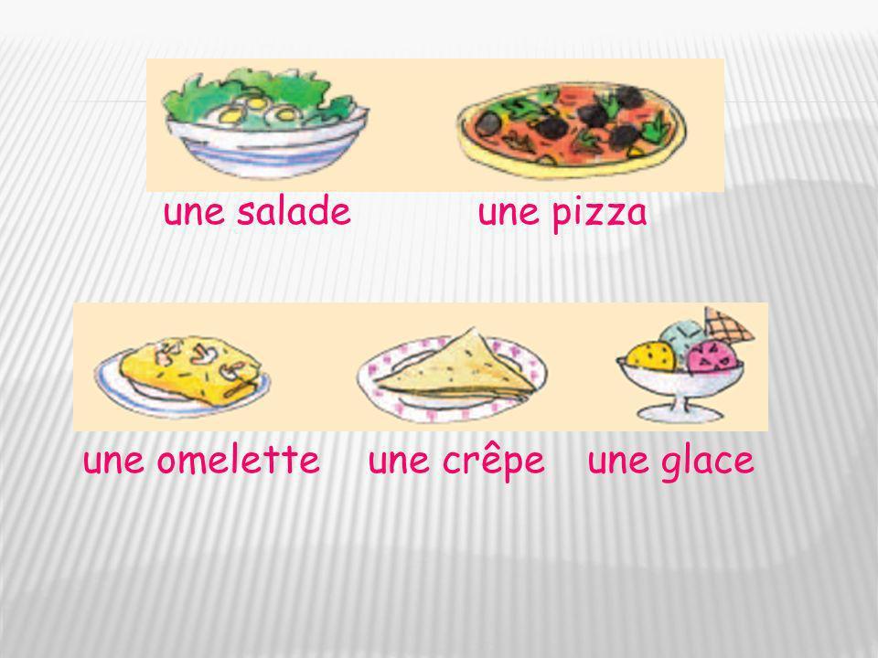 une salade une pizza une omelette une crêpe une glace