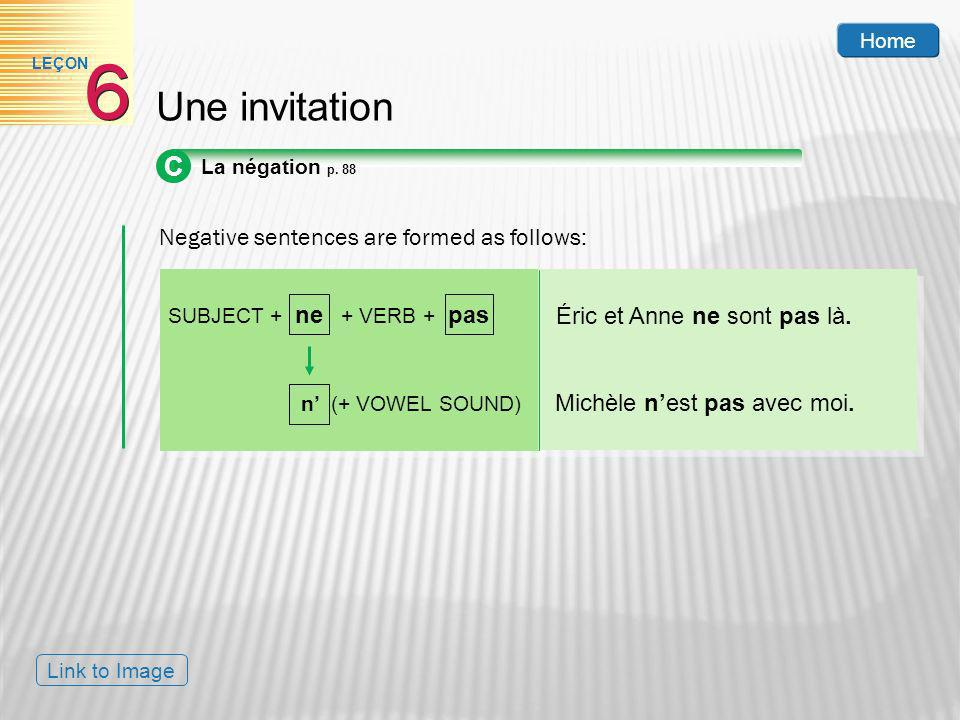 6 Une invitation C Negative sentences are formed as follows: