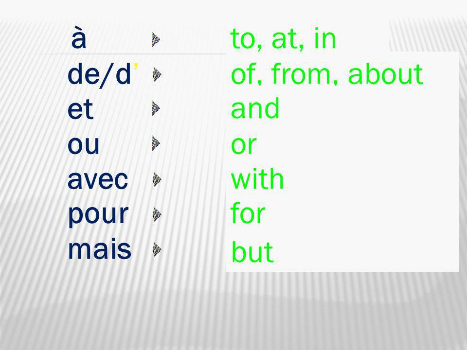 à to, at, in de/d' of, from, about et and ou or avec with pour for mais but