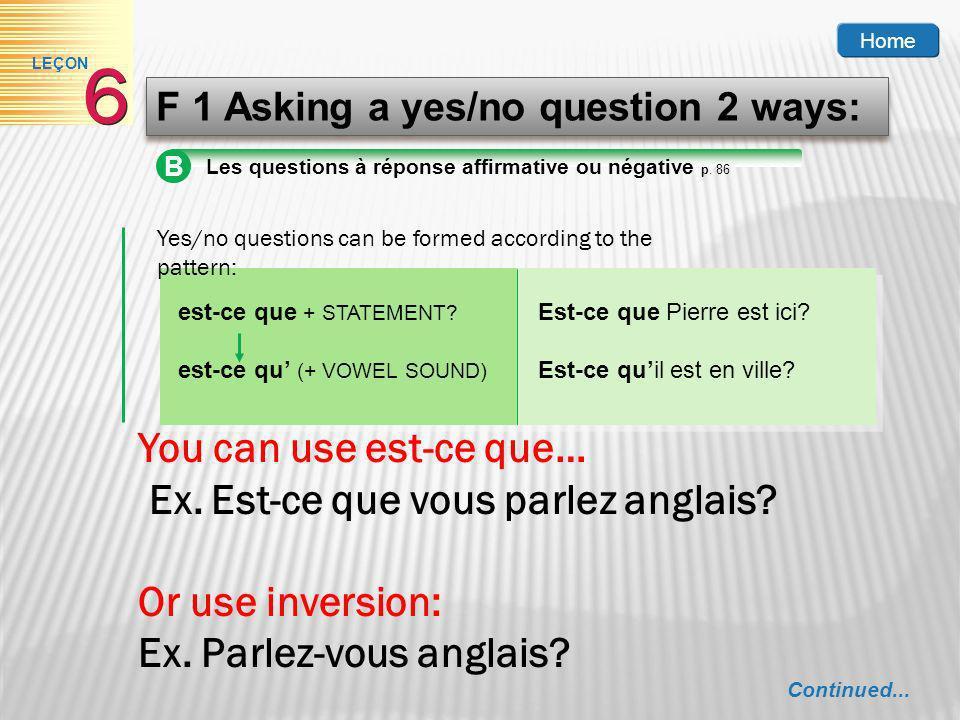 6 You can use est-ce que… Ex. Est-ce que vous parlez anglais