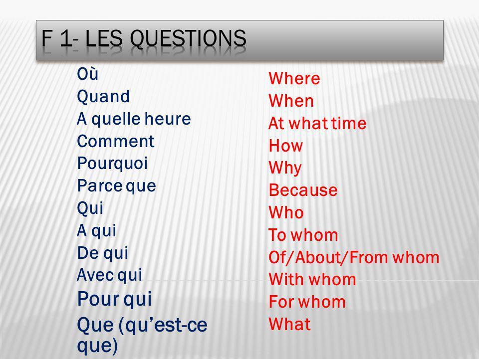 F 1- Les questions Pour qui Que (qu'est-ce que) Where When