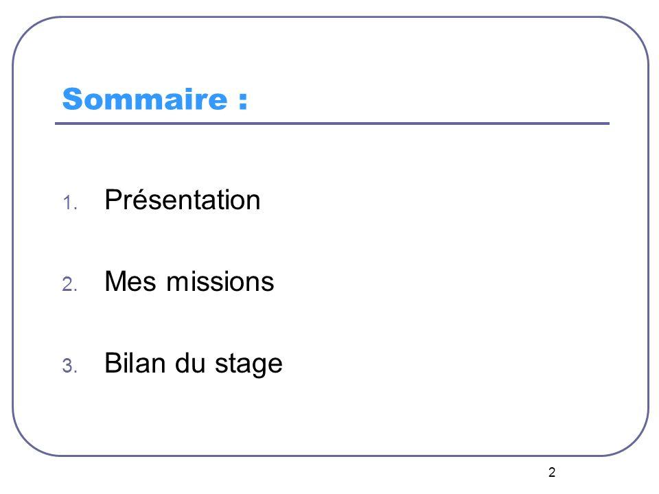 Sommaire : Présentation Mes missions Bilan du stage