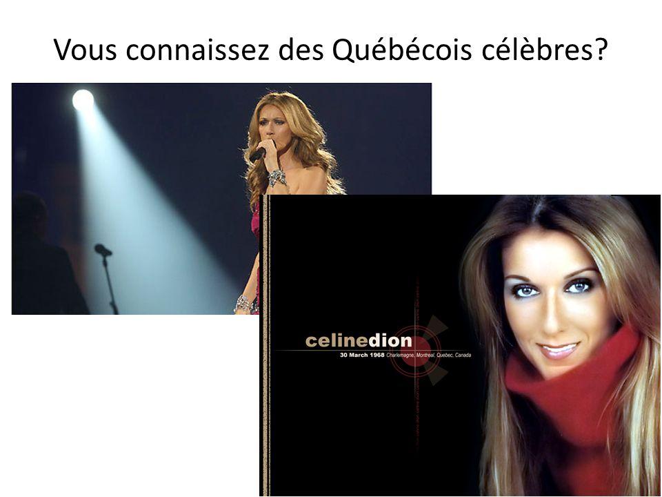 Vous connaissez des Québécois célèbres