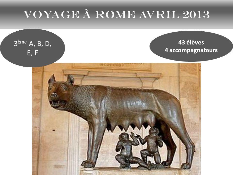 Voyage à Rome avril 2013 3ème A, B, D, E, F 43 élèves