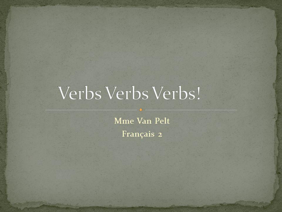 Verbs Verbs Verbs! Mme Van Pelt Français 2