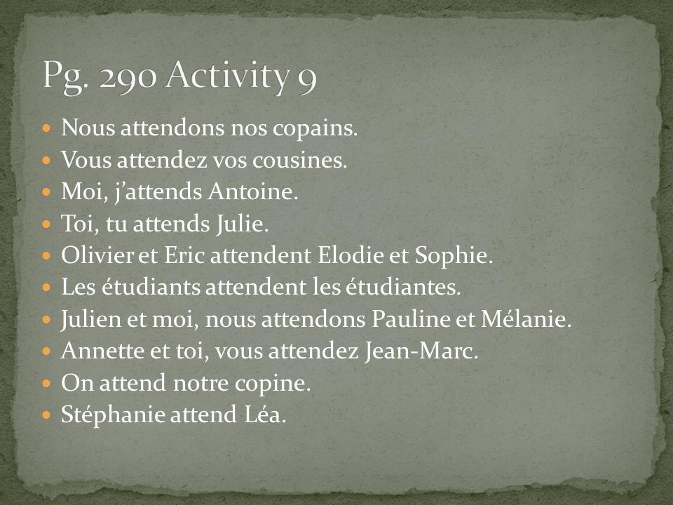 Pg. 290 Activity 9 Nous attendons nos copains.