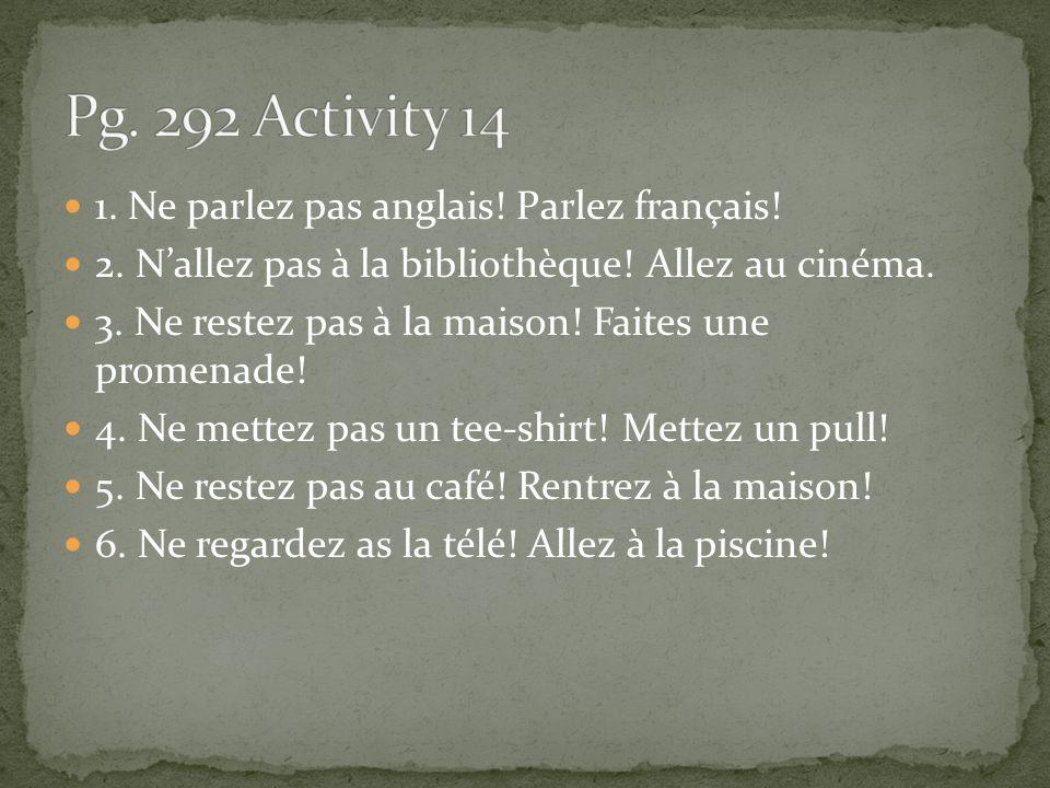 Pg. 292 Activity 14 1. Ne parlez pas anglais! Parlez français!