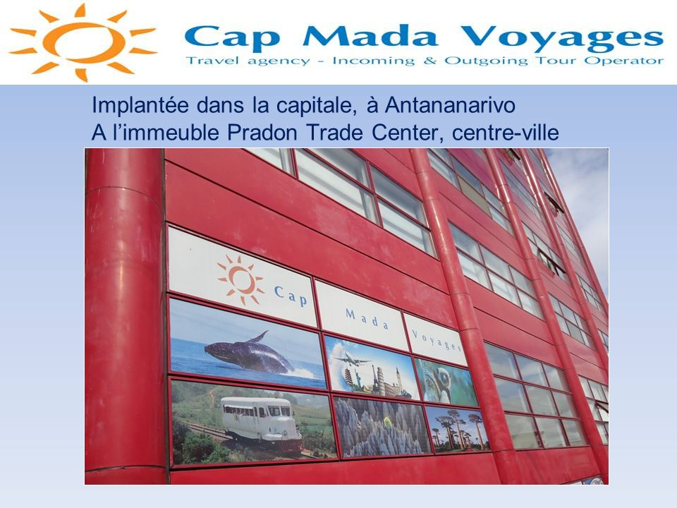 Implantée dans la capitale, à Antananarivo A l'immeuble Pradon Trade Center, centre-ville