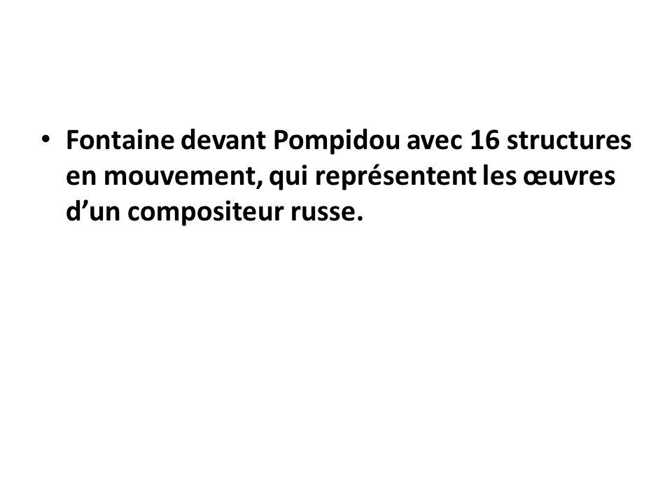 Fontaine devant Pompidou avec 16 structures en mouvement, qui représentent les œuvres d'un compositeur russe.