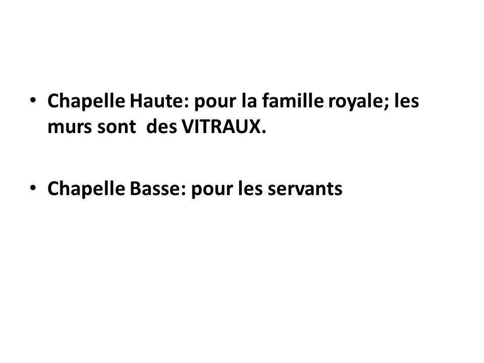 Chapelle Haute: pour la famille royale; les murs sont des VITRAUX.