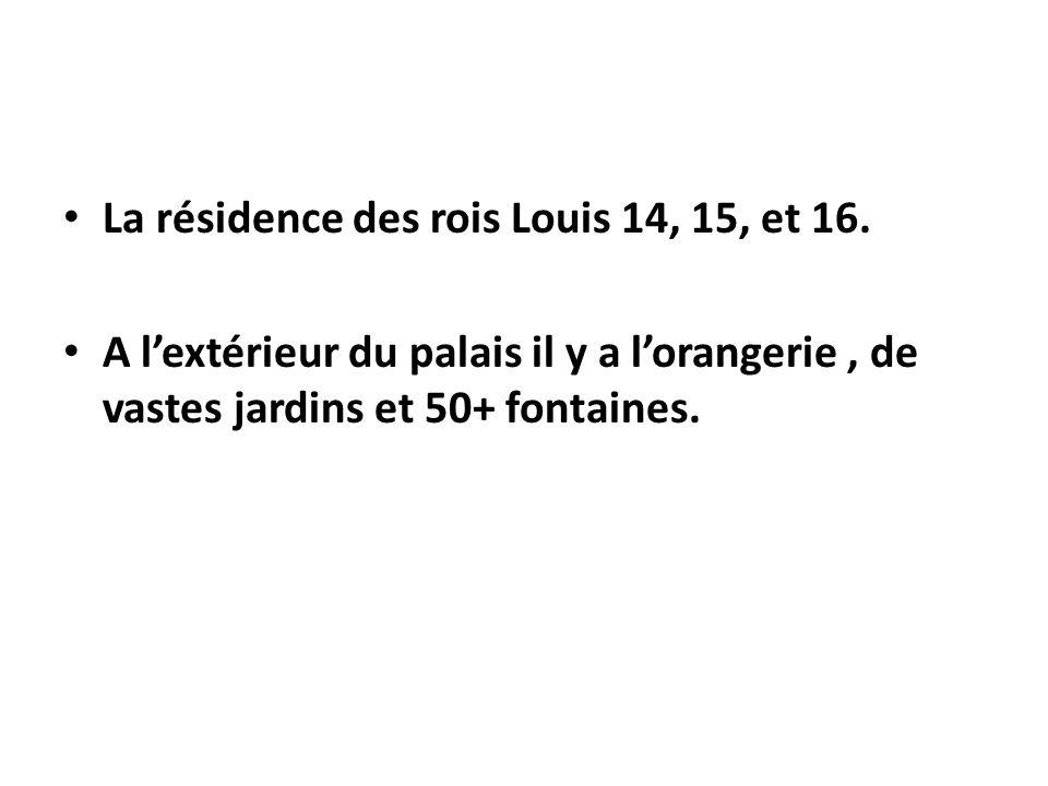 La résidence des rois Louis 14, 15, et 16.