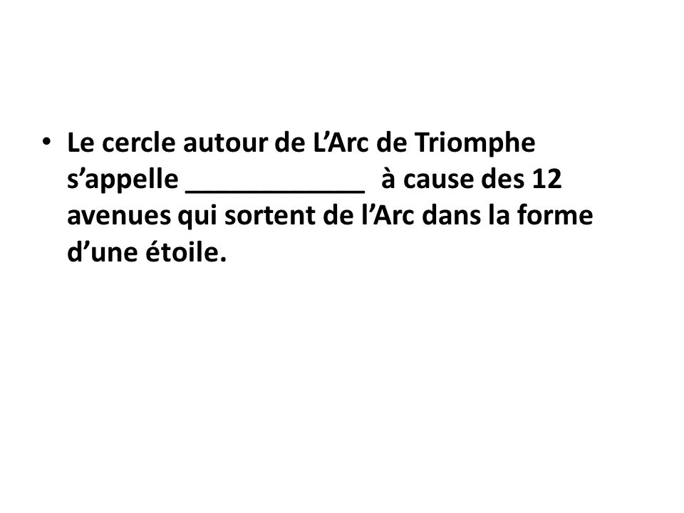 Le cercle autour de L'Arc de Triomphe s'appelle ____________ à cause des 12 avenues qui sortent de l'Arc dans la forme d'une étoile.