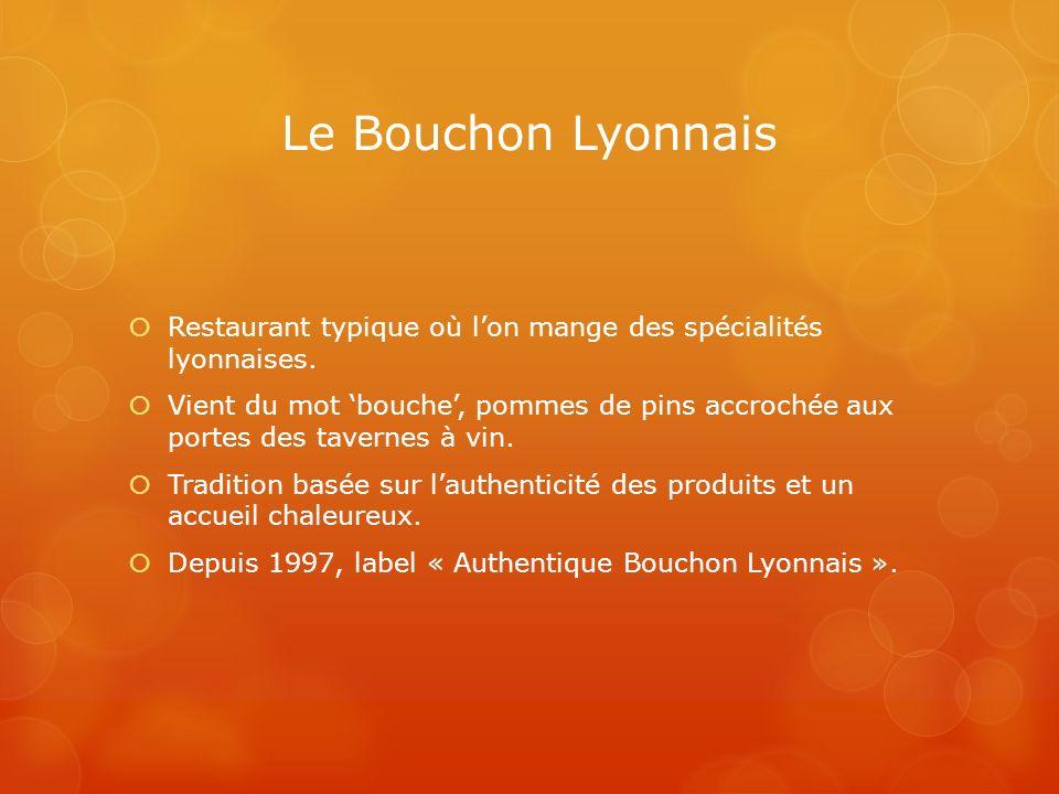 Le Bouchon Lyonnais Restaurant typique où l'on mange des spécialités lyonnaises.