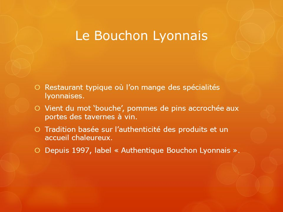 Le Bouchon LyonnaisRestaurant typique où l'on mange des spécialités lyonnaises.