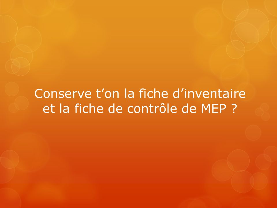 Conserve t'on la fiche d'inventaire et la fiche de contrôle de MEP