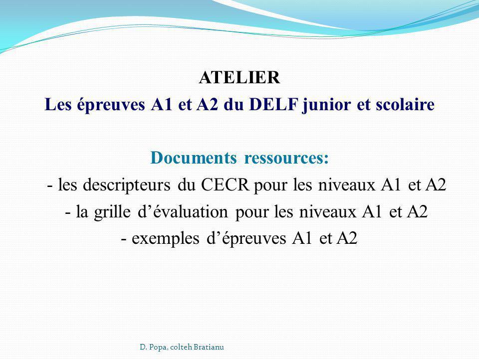 ATELIER Les épreuves A1 et A2 du DELF junior et scolaire Documents ressources: - les descripteurs du CECR pour les niveaux A1 et A2 - la grille d'évaluation pour les niveaux A1 et A2 - exemples d'épreuves A1 et A2
