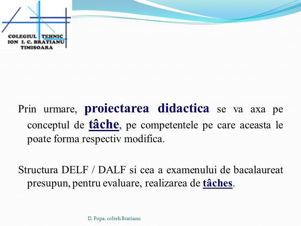 Prin urmare, proiectarea didactica se va axa pe conceptul de tâche, pe competentele pe care aceasta le poate forma respectiv modifica. Structura DELF / DALF si cea a examenului de bacalaureat presupun, pentru evaluare, realizarea de tâches.