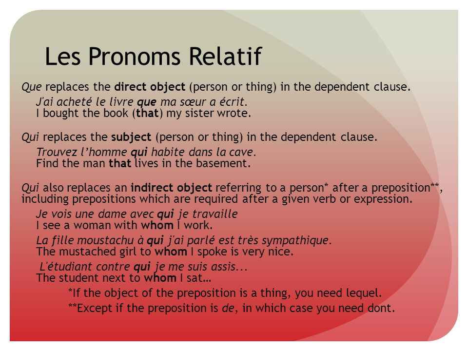 Les Pronoms Relatif Que replaces the direct object (person or thing) in the dependent clause.