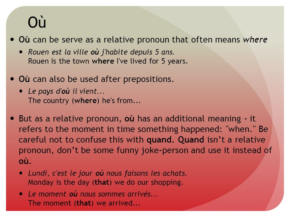 Où Où can be serve as a relative pronoun that often means where