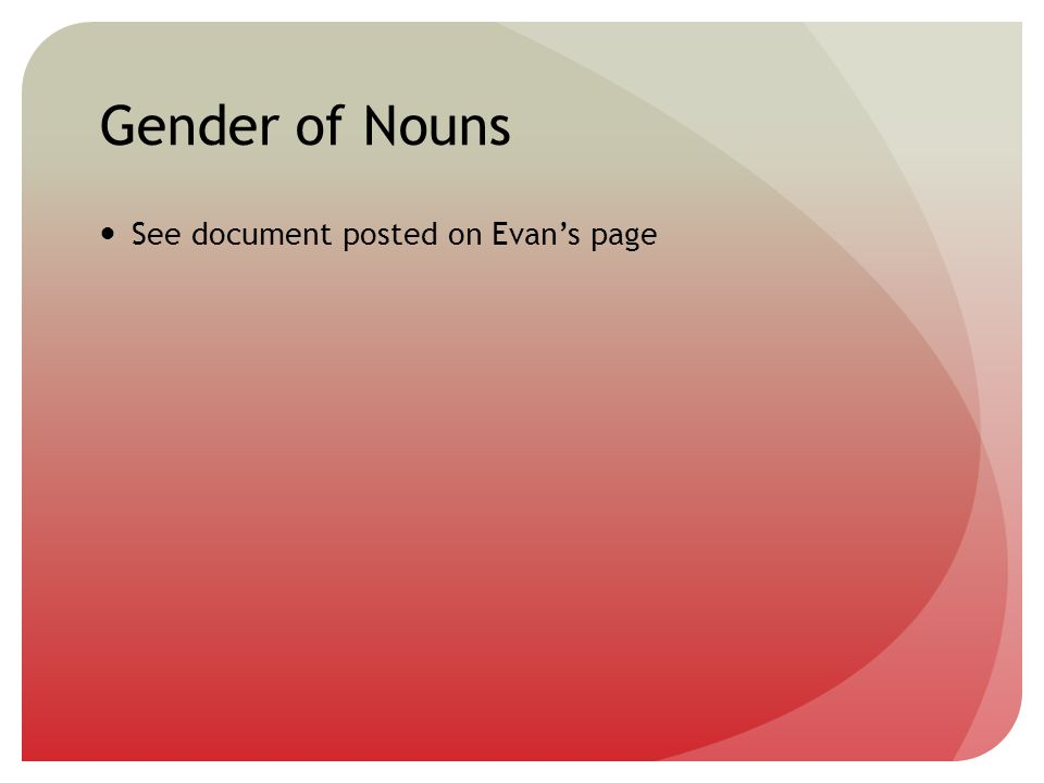 Gender of Nouns See document posted on Evan's page